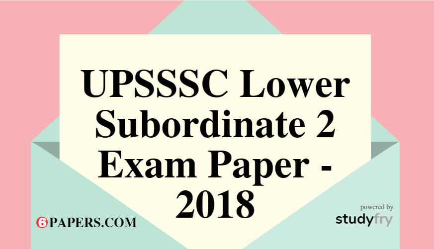 UPSSSC Lower Subordinate 2 Exam Paper - 2018