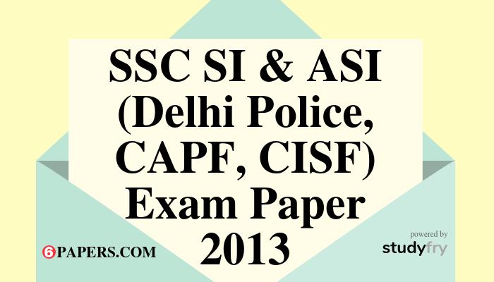 SSC SI & ASI (Delhi Police, CAPF, CISF) Exam paper - 2013