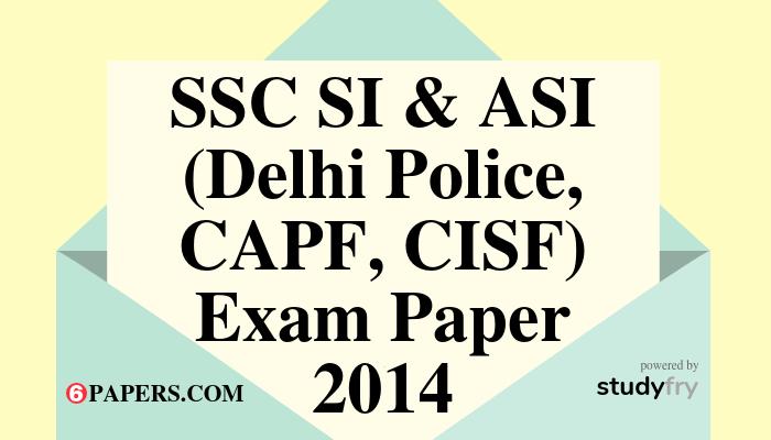 SSC SI & ASI (Delhi Police, CAPF, CISF) Exam paper - 2014
