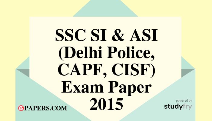 SSC SI & ASI (Delhi Police, CAPF, CISF) Exam paper - 2015