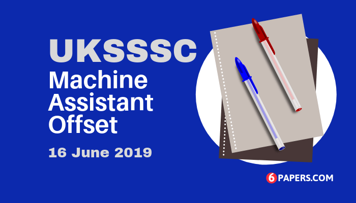 UKSSSC Machine Assistant Offset Exam Paper 16 June 2019 - Post Code 72.1