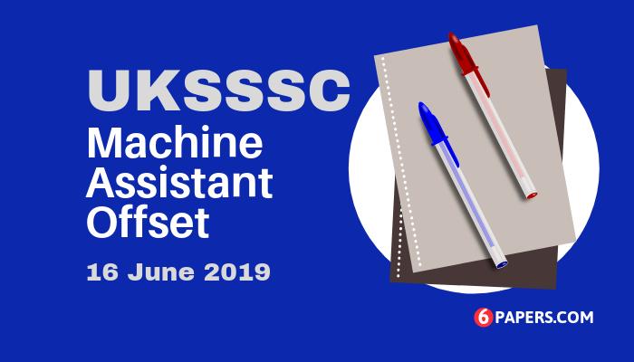 UKSSSC Machine Assistant Offset Exam Paper 16 June 2019 - Post Code 72.1