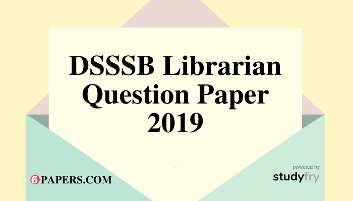 DSSSB Librarian question paper 2019 pdf download